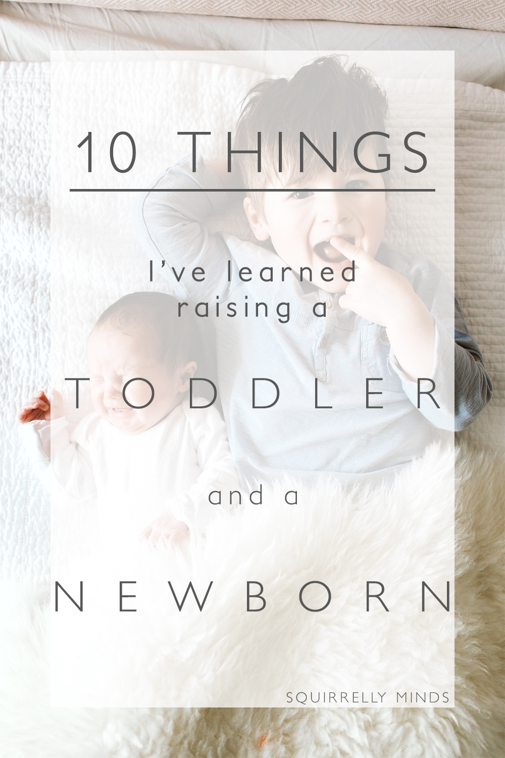 10 things I've learned raising a toddler and newborn | Squirrelly Minds
