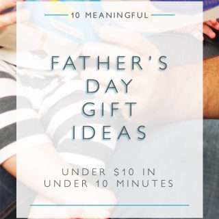10 father's day gift ideas under $10 in under 10 minutes